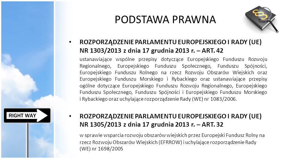 PODSTAWA PRAWNA ROZPORZĄDZENIE PARLAMENTU EUROPEJSKIEGO I RADY (UE) NR 1303/2013 z dnia 17 grudnia 2013 r. – ART. 42 ustanawiające wspólne przepisy do
