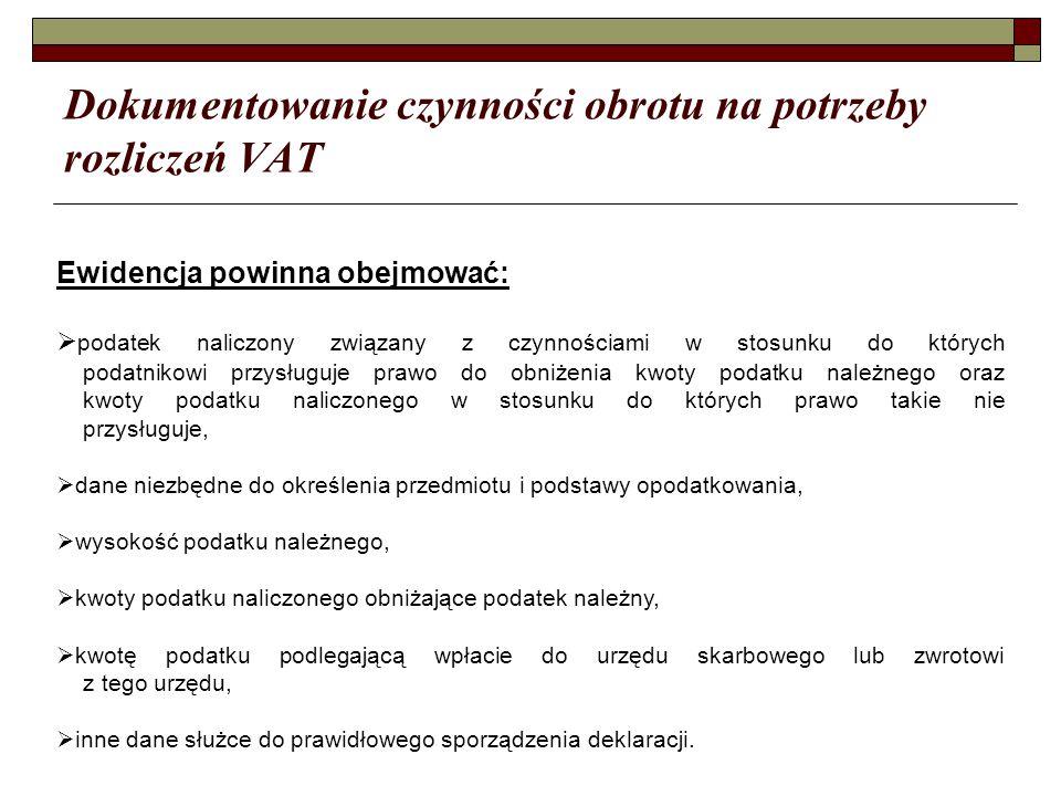 Dokumentowanie czynności obrotu na potrzeby rozliczeń VAT Ewidencja powinna obejmować:  podatek naliczony związany z czynnościami w stosunku do który