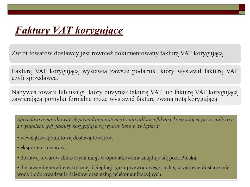 Faktury VAT korygujące Zwrot towarów dostawcy jest również dokumentowany fakturą VAT korygującą. Fakturę VAT korygującą wystawia zawsze podatnik, któr