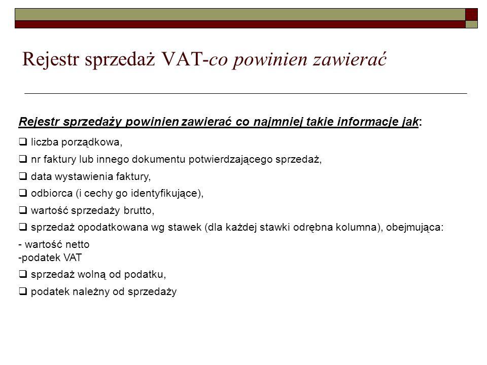 Rejestr sprzedaż VAT-co powinien zawierać Rejestr sprzedaży powinien zawierać co najmniej takie informacje jak:  liczba porządkowa,  nr faktury lub