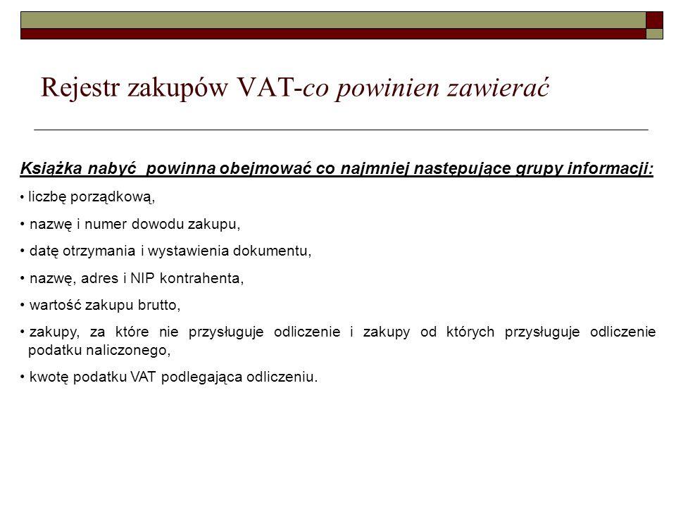 Rejestr zakupów VAT-co powinien zawierać Książka nabyć powinna obejmować co najmniej następujące grupy informacji: liczbę porządkową, nazwę i numer do