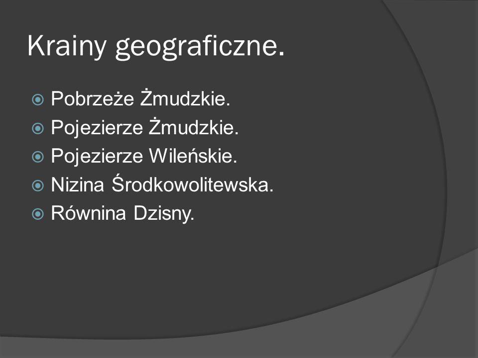 Krainy geograficzne.  Pobrzeże Żmudzkie.  Pojezierze Żmudzkie.  Pojezierze Wileńskie.  Nizina Środkowolitewska.  Równina Dzisny.