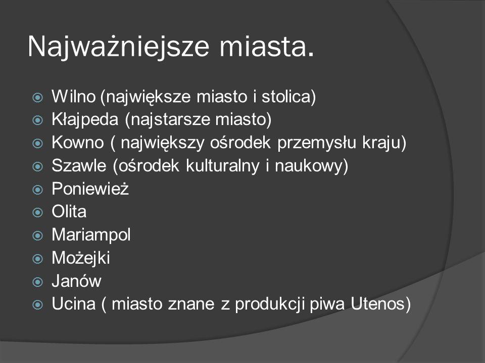 Najważniejsze miasta.  Wilno (największe miasto i stolica)  Kłajpeda (najstarsze miasto)  Kowno ( największy ośrodek przemysłu kraju)  Szawle (ośr
