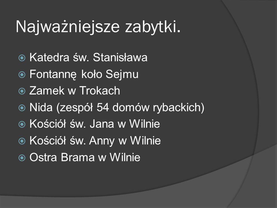 Najważniejsze zabytki.  Katedra św. Stanisława  Fontannę koło Sejmu  Zamek w Trokach  Nida (zespół 54 domów rybackich)  Kościół św. Jana w Wilnie