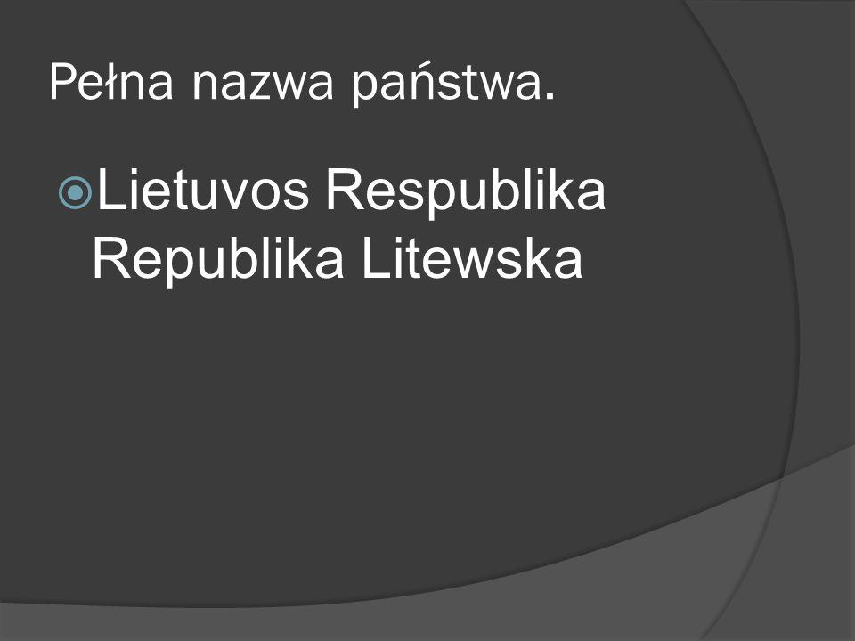 Pełna nazwa państwa.  Lietuvos Respublika Republika Litewska