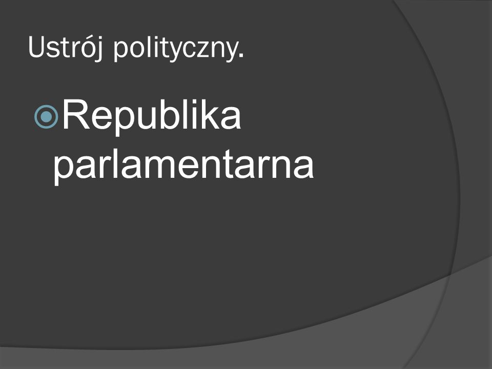 Ustrój polityczny.  Republika parlamentarna
