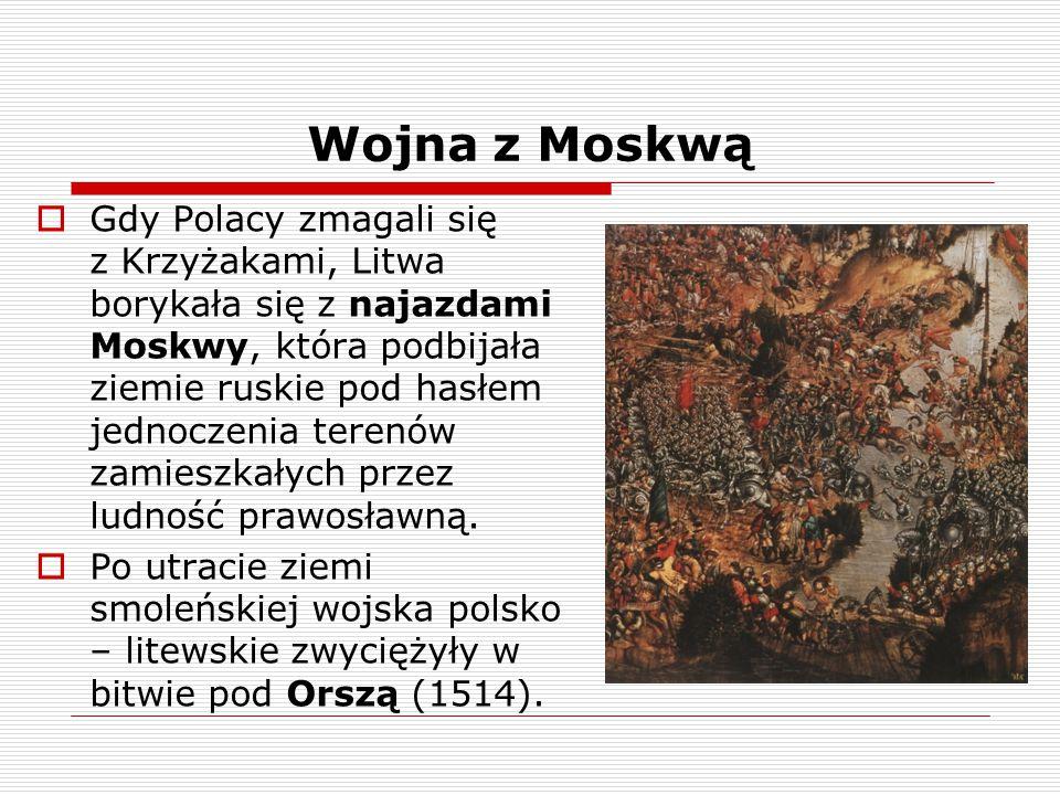 Wojna z Moskwą  Gdy Polacy zmagali się z Krzyżakami, Litwa borykała się z najazdami Moskwy, która podbijała ziemie ruskie pod hasłem jednoczenia tere