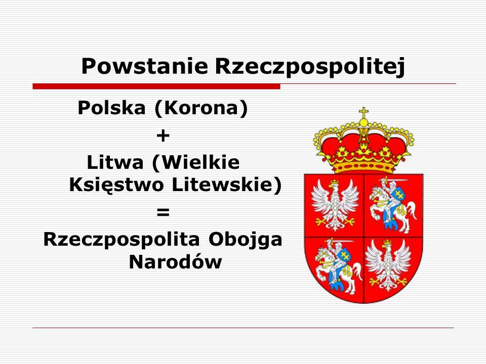 Powstanie Rzeczpospolitej Polska (Korona) + Litwa (Wielkie Księstwo Litewskie) = Rzeczpospolita Obojga Narodów