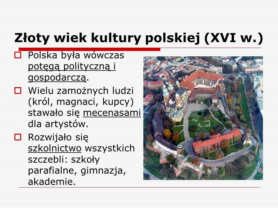 Złoty wiek kultury polskiej (XVI w.)  Polska była wówczas potęgą polityczną i gospodarczą.  Wielu zamożnych ludzi (król, magnaci, kupcy) stawało się