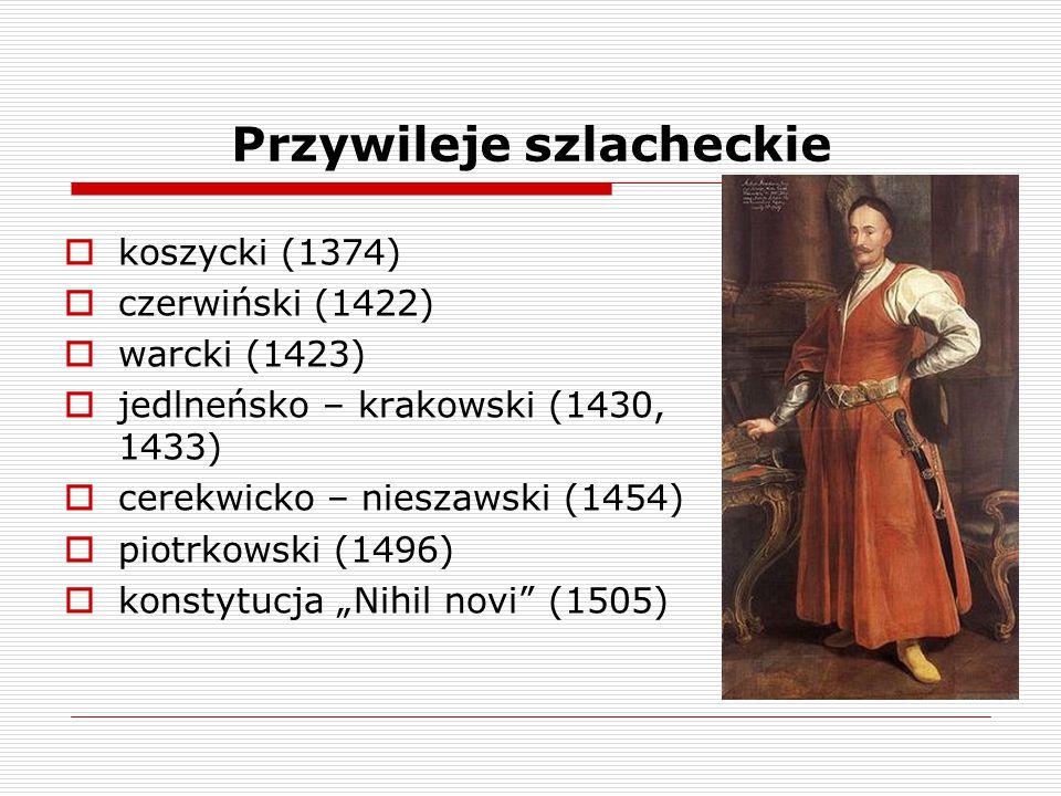 Przywileje szlacheckie  koszycki (1374)  czerwiński (1422)  warcki (1423)  jedlneńsko – krakowski (1430, 1433)  cerekwicko – nieszawski (1454) 