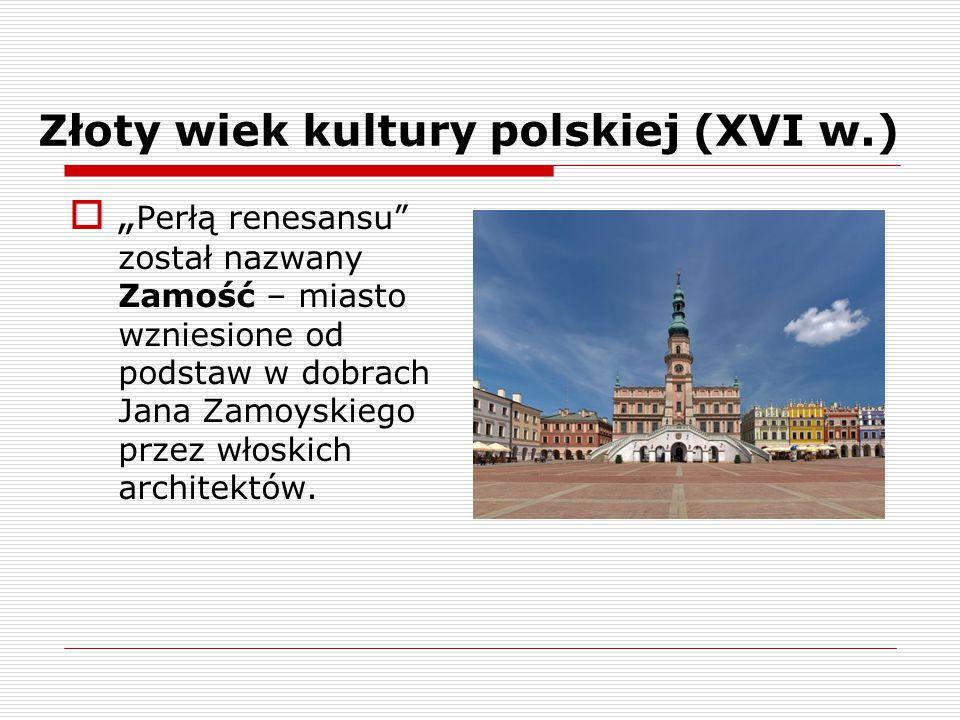 """Złoty wiek kultury polskiej (XVI w.)  """" Perłą renesansu"""" został nazwany Zamość – miasto wzniesione od podstaw w dobrach Jana Zamoyskiego przez włoski"""