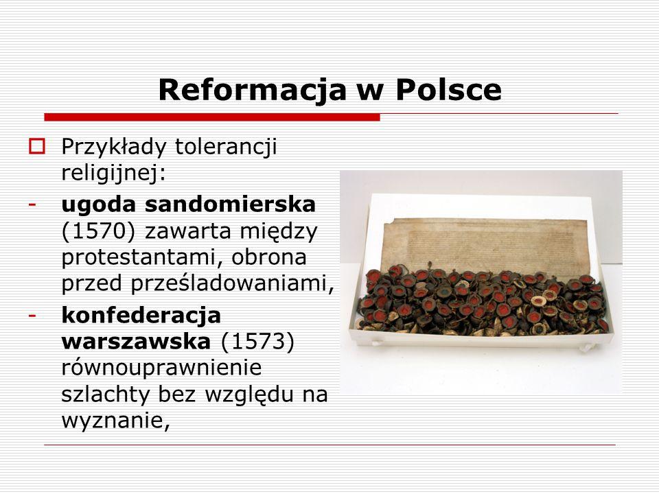  Przykłady tolerancji religijnej: -ugoda sandomierska (1570) zawarta między protestantami, obrona przed prześladowaniami, -konfederacja warszawska (1