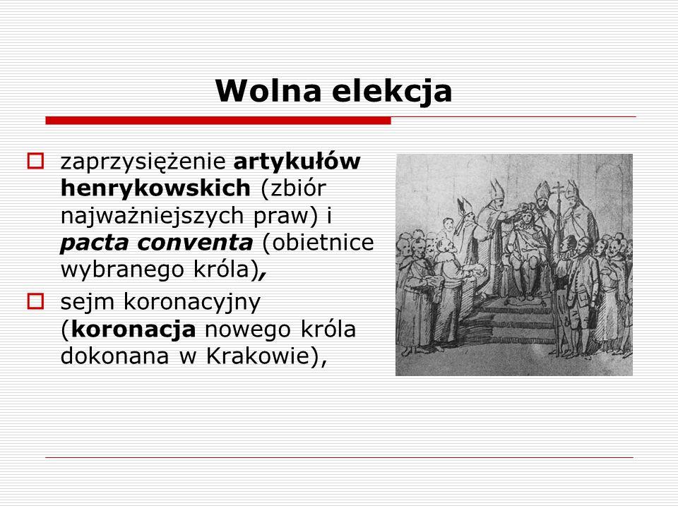 Wolna elekcja  zaprzysiężenie artykułów henrykowskich (zbiór najważniejszych praw) i pacta conventa (obietnice wybranego króla),  sejm koronacyjny (