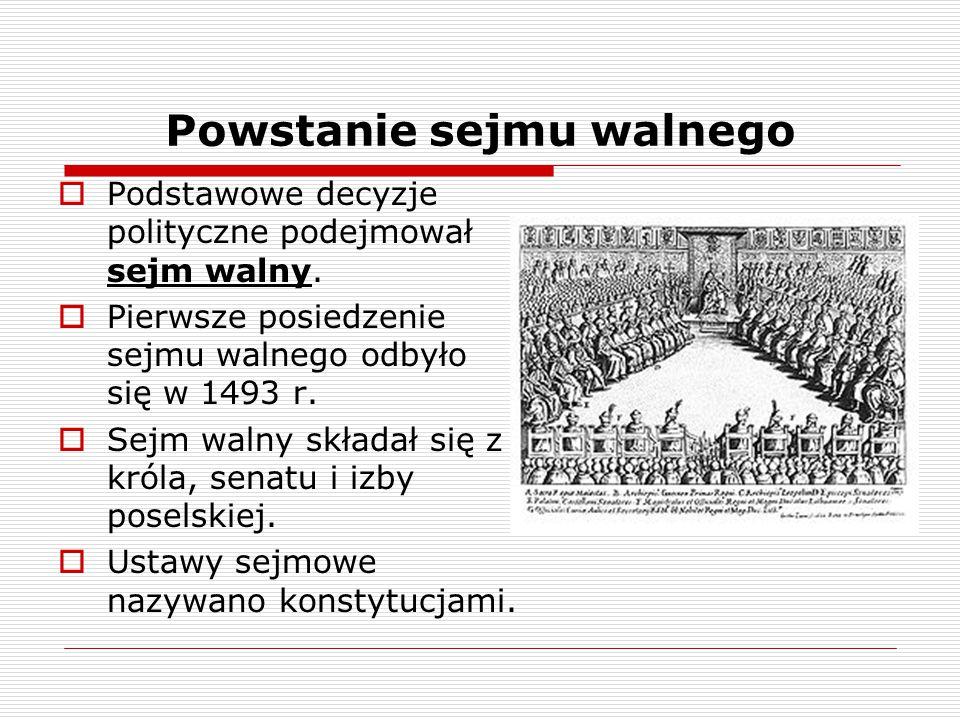 Powstanie sejmu walnego  Podstawowe decyzje polityczne podejmował sejm walny.  Pierwsze posiedzenie sejmu walnego odbyło się w 1493 r.  Sejm walny