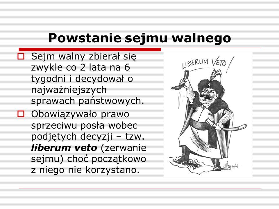 Powstanie sejmu walnego  Sejm walny zbierał się zwykle co 2 lata na 6 tygodni i decydował o najważniejszych sprawach państwowych.  Obowiązywało praw