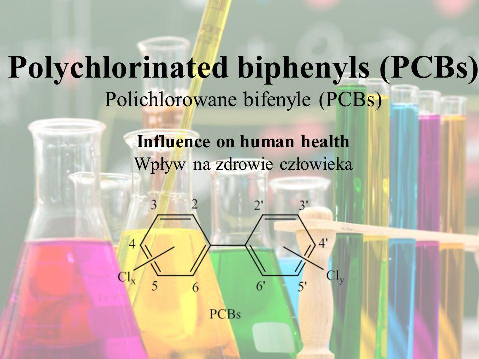 Polychlorinated biphenyls (PCBs) Polichlorowane bifenyle (PCBs) Influence on human health Wpływ na zdrowie człowieka