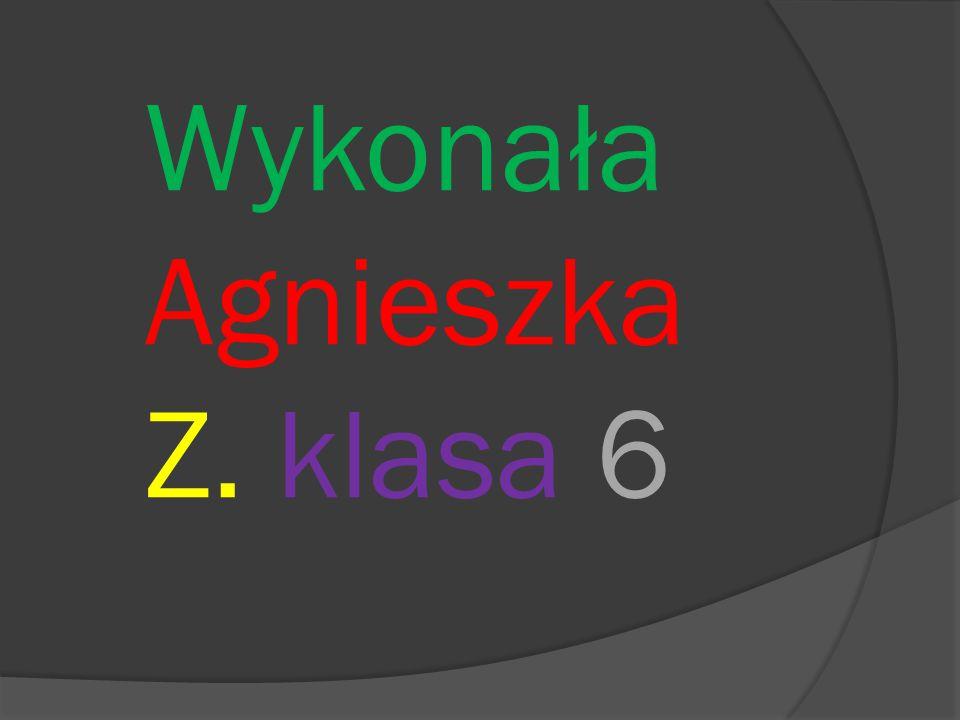 Wykonała Agnieszka Z. klasa 6