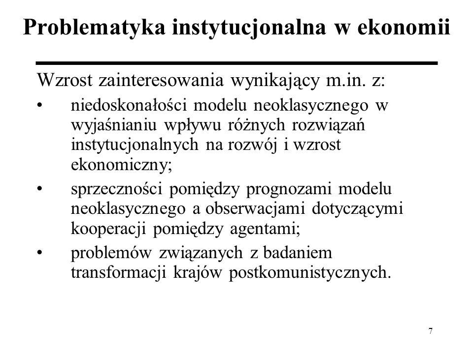 7 Problematyka instytucjonalna w ekonomii Wzrost zainteresowania wynikający m.in.