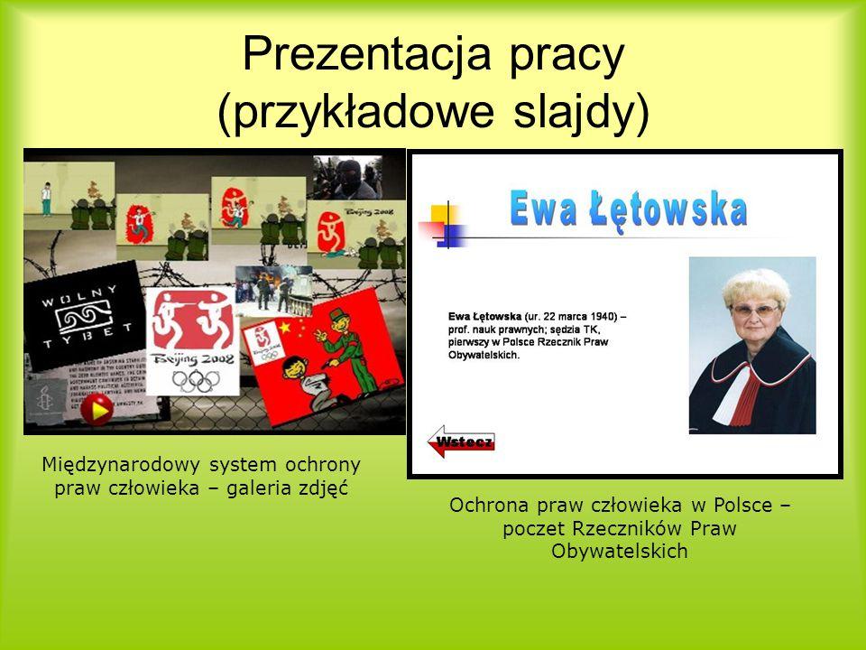 Prezentacja pracy (przykładowe slajdy) Międzynarodowy system ochrony praw człowieka – galeria zdjęć Ochrona praw człowieka w Polsce – poczet Rzecznikó
