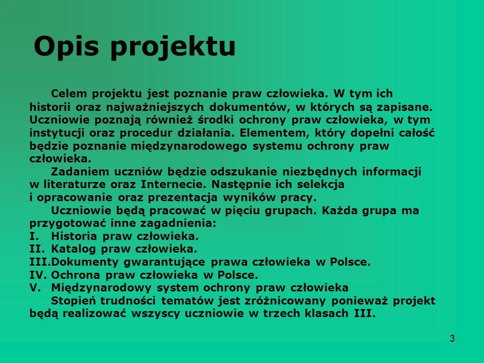 3 Opis projektu Celem projektu jest poznanie praw człowieka. W tym ich historii oraz najważniejszych dokumentów, w których są zapisane. Uczniowie pozn