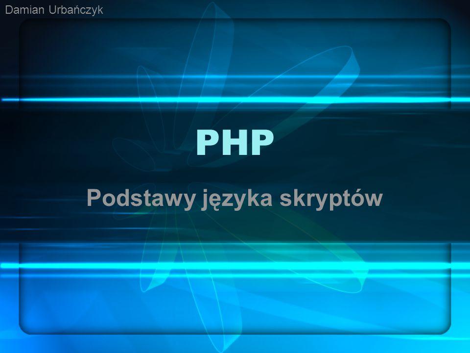 PHP Podstawy języka skryptów Damian Urbańczyk