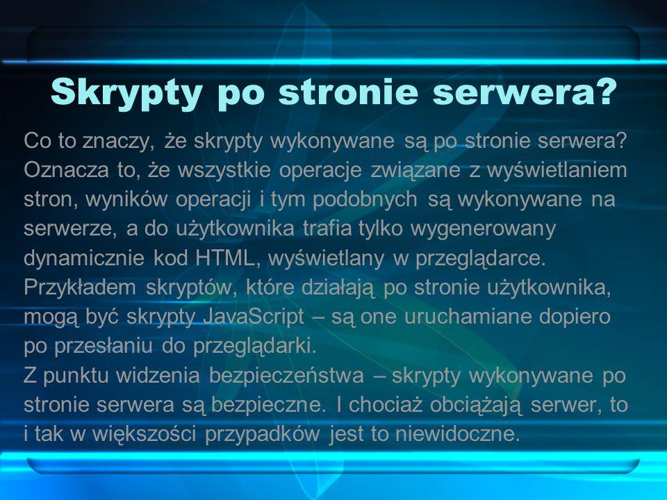 Skrypty po stronie serwera? Co to znaczy, że skrypty wykonywane są po stronie serwera? Oznacza to, że wszystkie operacje związane z wyświetlaniem stro