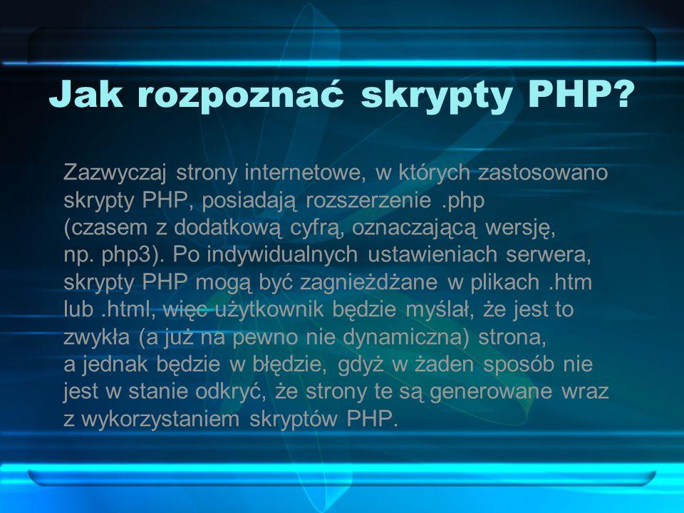 Jak rozpoznać skrypty PHP? Zazwyczaj strony internetowe, w których zastosowano skrypty PHP, posiadają rozszerzenie.php (czasem z dodatkową cyfrą, ozna