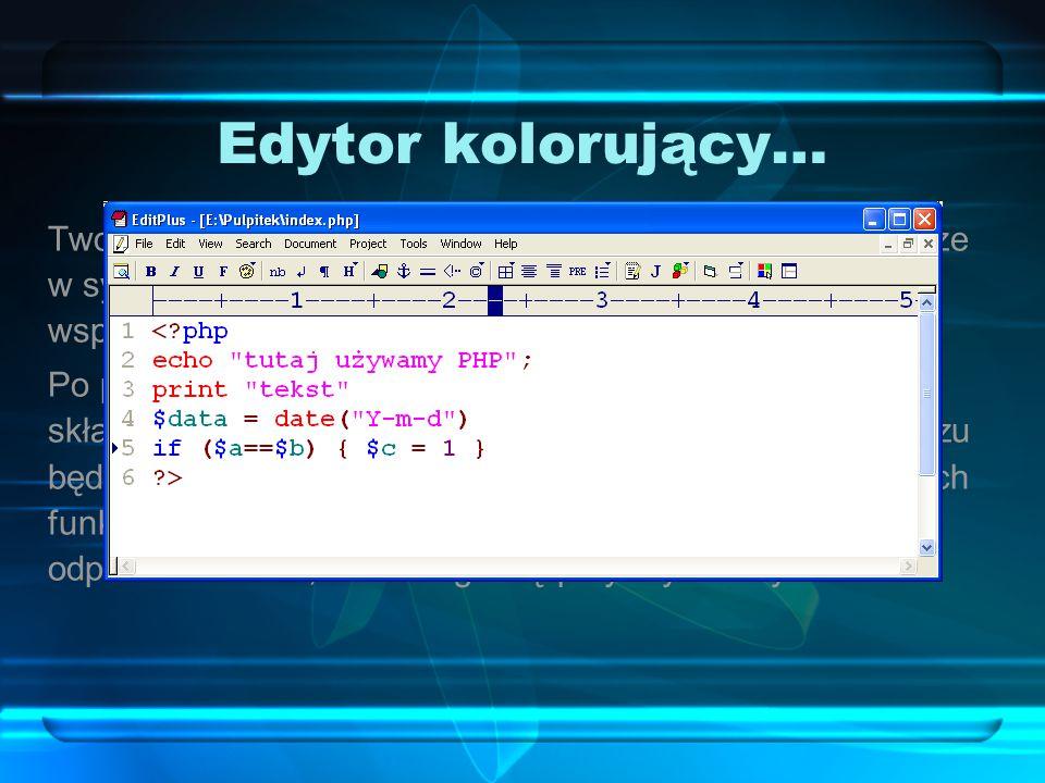 Edytor kolorujący… Tworzenie skryptów PHP staje się prostsze i przyjemniejsze w sytuacji, gdy mamy do dyspozycji edytor stron WWW, wspierający PHP ora