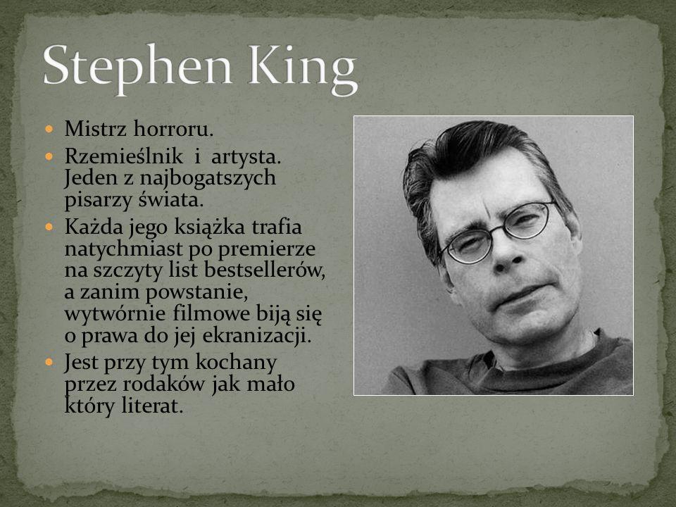 Mistrz horroru. Rzemieślnik i artysta. Jeden z najbogatszych pisarzy świata.