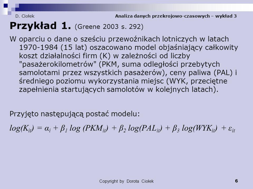 Copyright by Dorota Ciołek 7 D.Ciołek Analiza danych przekrojowo-czasowych – wykład 3 Przykład 1.