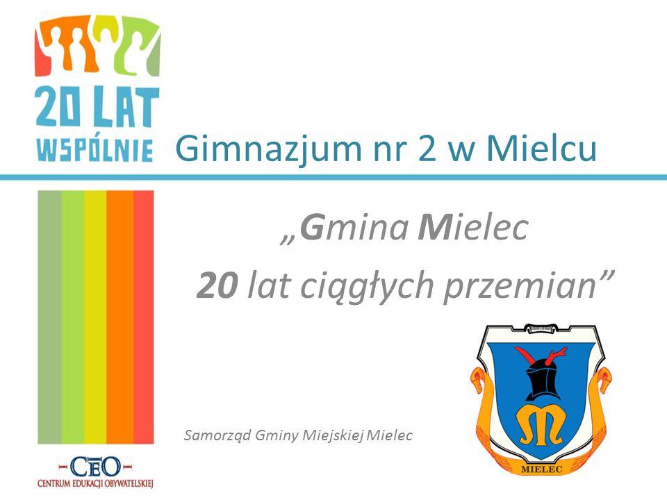 """Gimnazjum nr 2 w Mielcu """"Gmina Mielec 20 lat ciągłych przemian"""" Samorząd Gminy Miejskiej Mielec"""