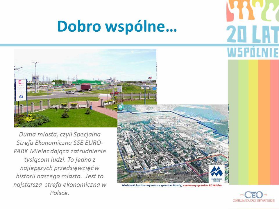 Dobro wspólne… Duma miasta, czyli Specjalna Strefa Ekonomiczna SSE EURO- PARK Mielec dająca zatrudnienie tysiącom ludzi. To jedno z najlepszych przeds
