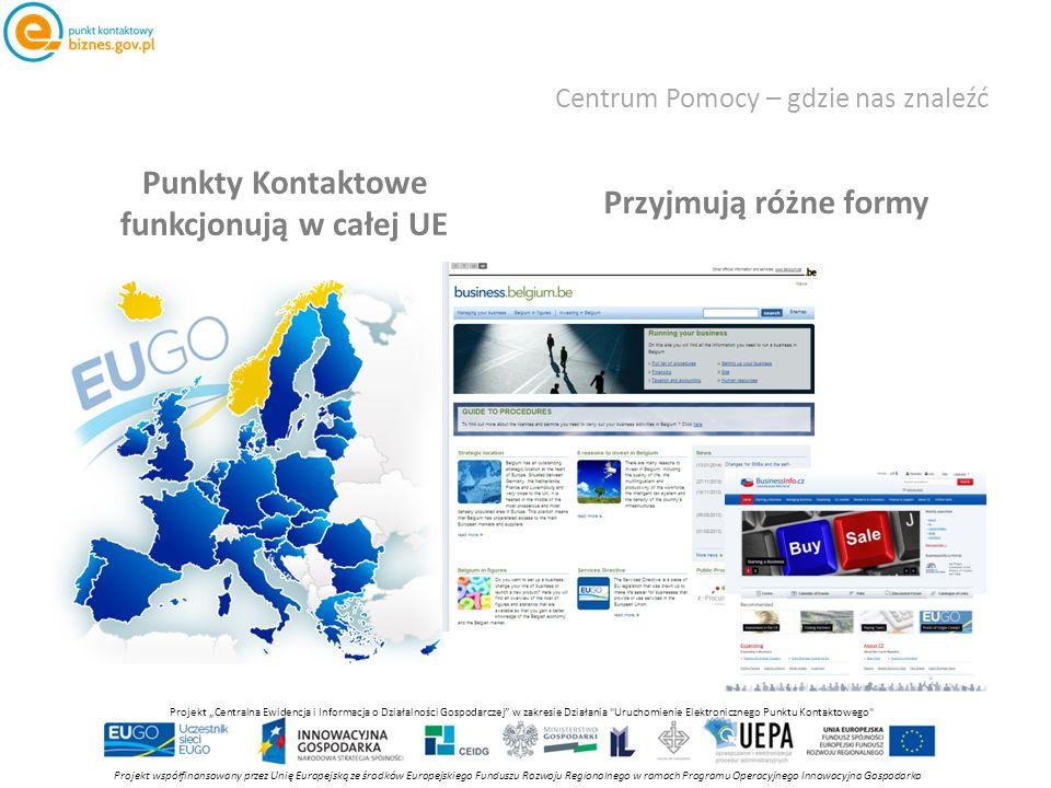 """Centrum Pomocy – gdzie nas znaleźć Punkty Kontaktowe funkcjonują w całej UE Przyjmują różne formy Projekt współfinansowany przez Unię Europejską ze środków Europejskiego Funduszu Rozwoju Regionalnego w ramach Programu Operacyjnego Innowacyjna Gospodarka Projekt """"Centralna Ewidencja i Informacja o Działalności Gospodarczej w zakresie Działania Uruchomienie Elektronicznego Punktu Kontaktowego"""