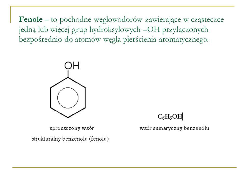 Fenole – to pochodne węglowodorów zawierające w cząsteczce jedną lub więcej grup hydroksylowych –OH przyłączonych bezpośrednio do atomów węgla pierści