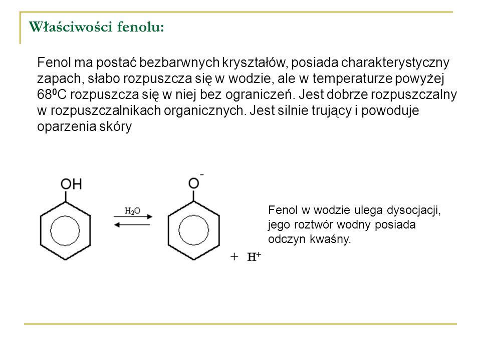 Właściwości fenolu: Fenol w wodzie ulega dysocjacji, jego roztwór wodny posiada odczyn kwaśny. Fenol ma postać bezbarwnych kryształów, posiada charakt