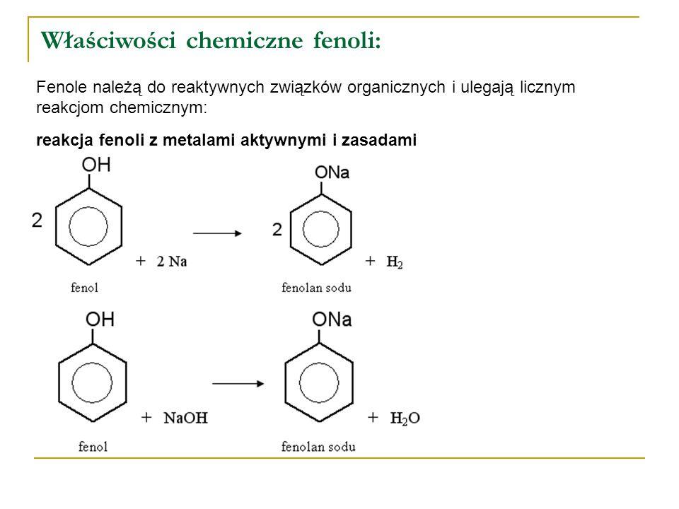 Właściwości chemiczne fenoli: Fenole należą do reaktywnych związków organicznych i ulegają licznym reakcjom chemicznym: reakcja fenoli z metalami akty