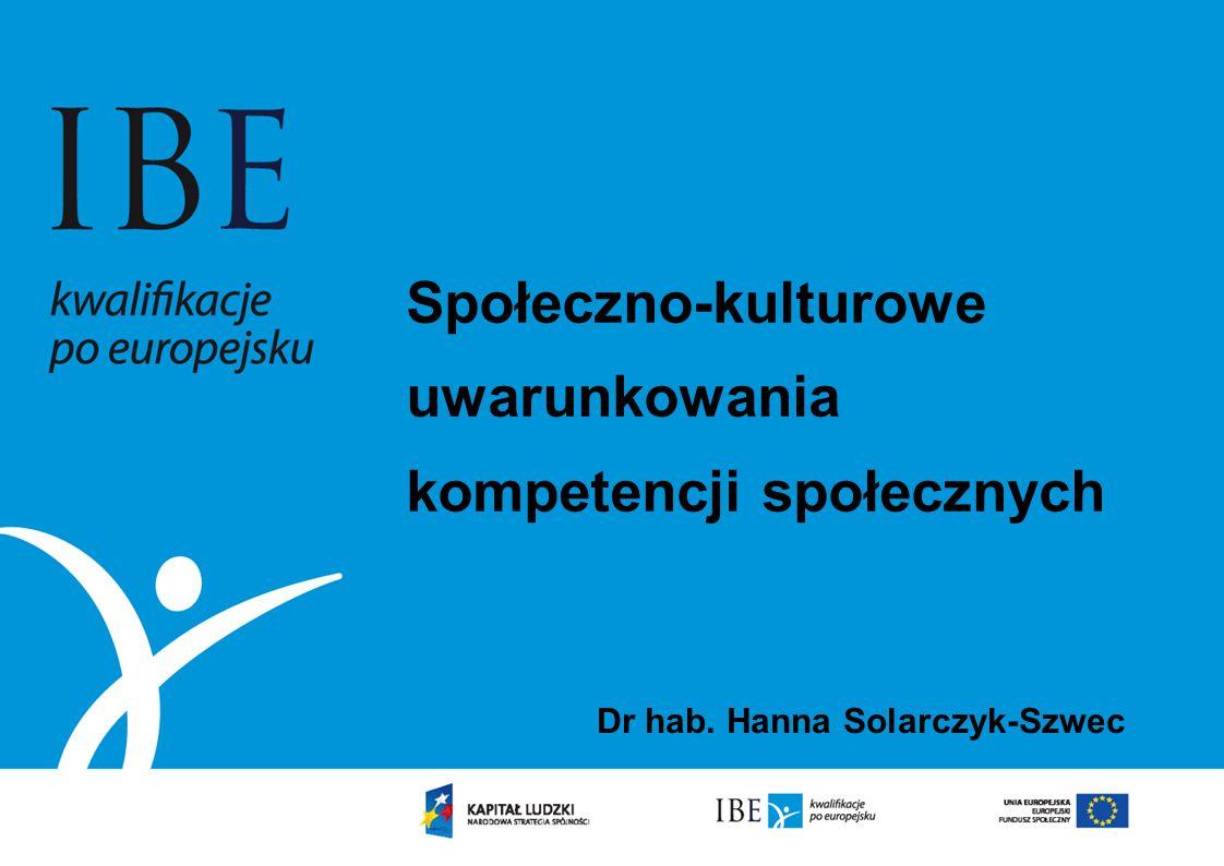 Społeczno-kulturowe uwarunkowania kompetencji społecznych Dr hab. Hanna Solarczyk-Szwec