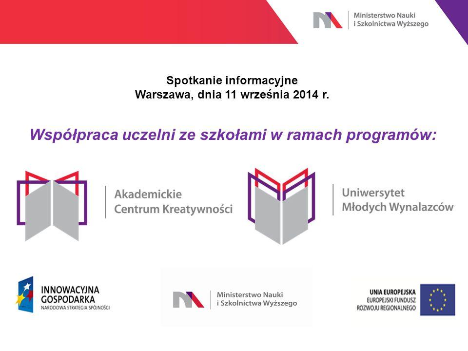 Współpraca uczelni ze szkołami w ramach programów: Spotkanie informacyjne Warszawa, dnia 11 września 2014 r.