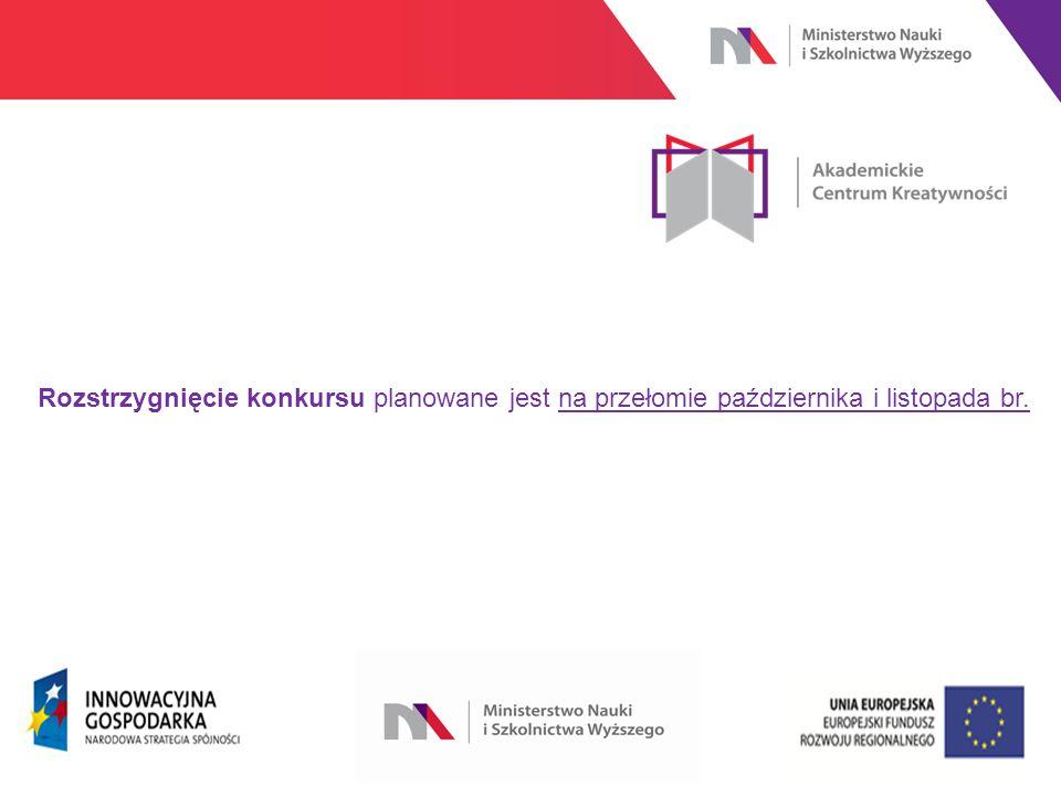 www.nauka.gov.pl Rozstrzygnięcie konkursu planowane jest na przełomie października i listopada br.