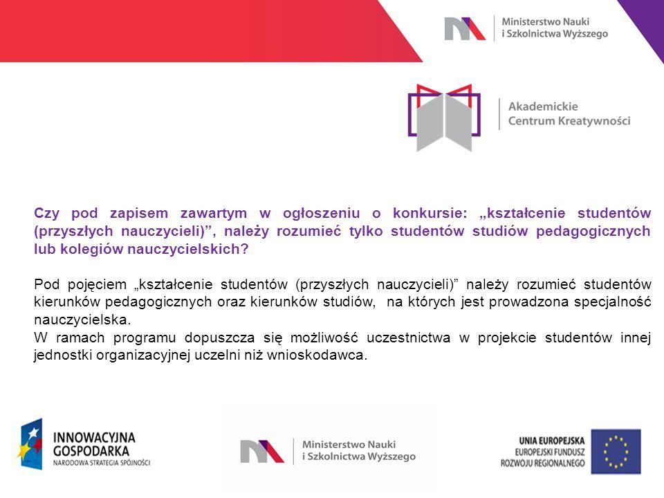 """www.nauka.gov.pl Czy pod zapisem zawartym w ogłoszeniu o konkursie: """"kształcenie studentów (przyszłych nauczycieli) , należy rozumieć tylko studentów studiów pedagogicznych lub kolegiów nauczycielskich."""
