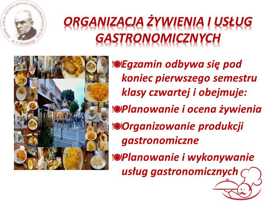  Egzamin odbywa się pod koniec pierwszego semestru klasy czwartej i obejmuje:  Planowanie i ocena żywienia  Organizowanie produkcji gastronomiczne  Planowanie i wykonywanie usług gastronomicznych