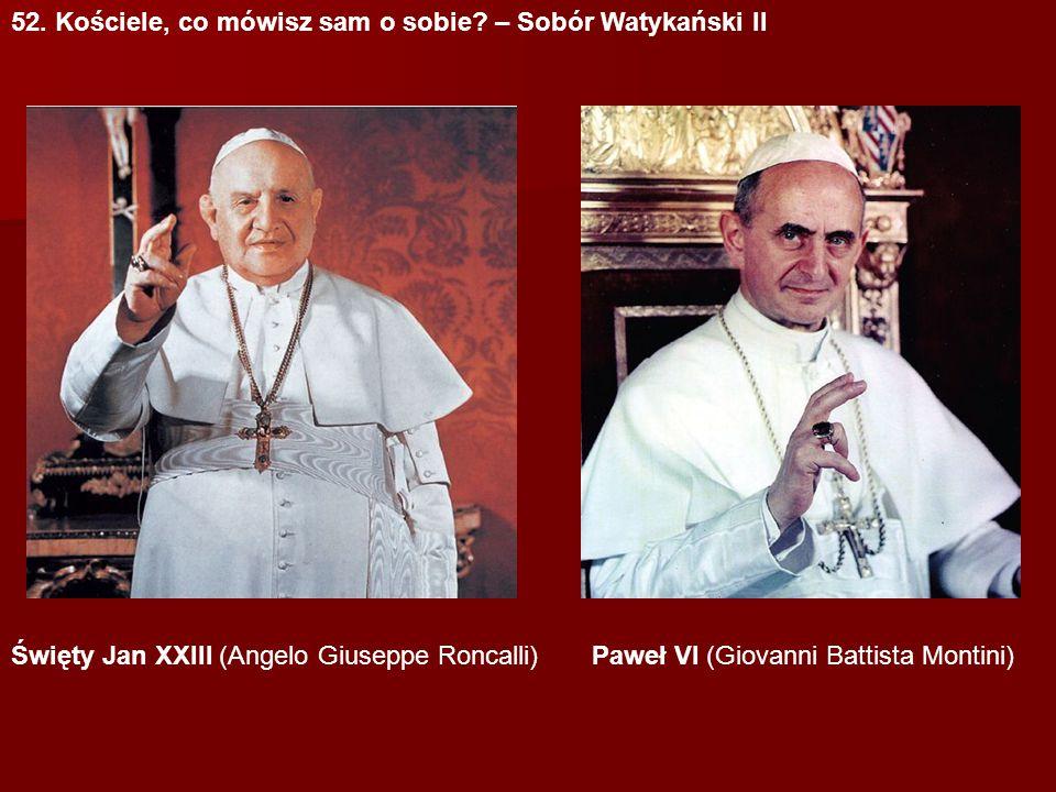 52. Kościele, co mówisz sam o sobie? – Sobór Watykański II Święty Jan XXIII (Angelo Giuseppe Roncalli)Paweł VI (Giovanni Battista Montini)