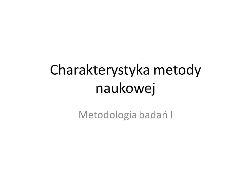 Charakterystyka metody naukowej Metodologia badań I