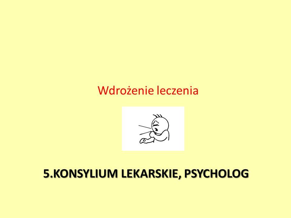 5.KONSYLIUMLEKARSKIE, PSYCHOLOG 5.KONSYLIUM LEKARSKIE, PSYCHOLOG Wdrożenie leczenia