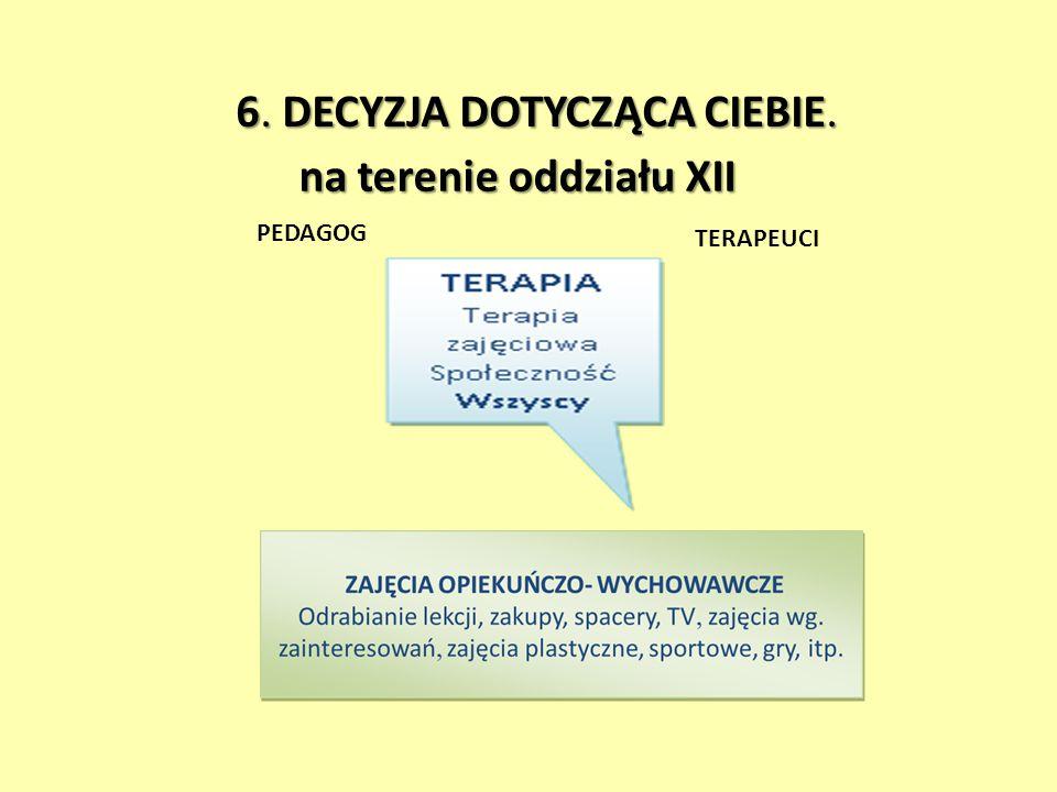 PEDAGOG TERAPEUCI 6. DECYZJA DOTYCZĄCA CIEBIE. na terenie oddziału XII