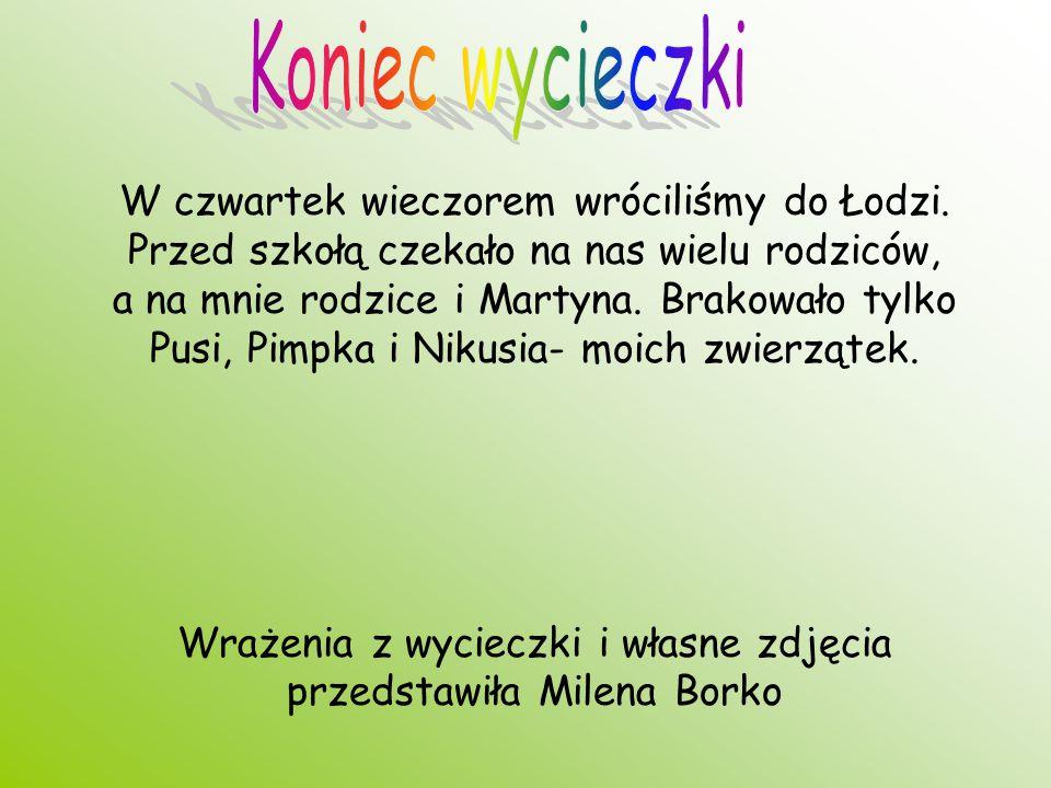 W czwartek wieczorem wróciliśmy do Łodzi. Przed szkołą czekało na nas wielu rodziców, a na mnie rodzice i Martyna. Brakowało tylko Pusi, Pimpka i Niku