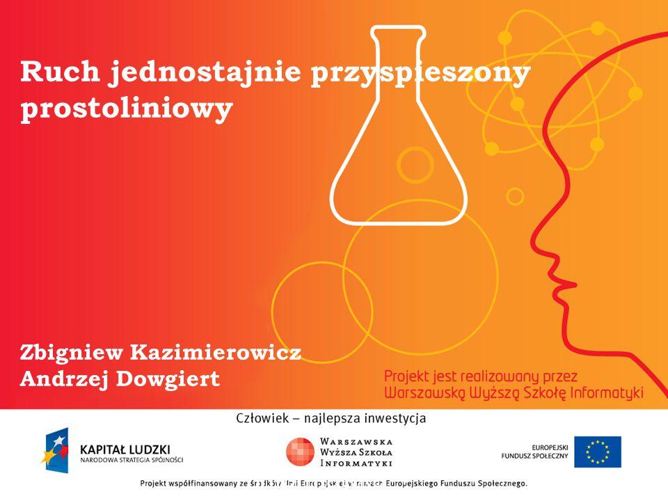 Ruch jednostajnie przyspieszony prostoliniowy Zbigniew Kazimierowicz Andrzej Dowgiert informatyka + 2
