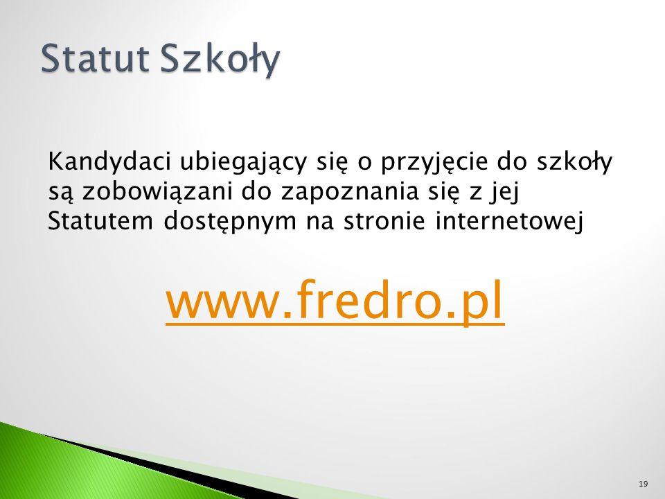 Kandydaci ubiegający się o przyjęcie do szkoły są zobowiązani do zapoznania się z jej Statutem dostępnym na stronie internetowej www.fredro.pl 19