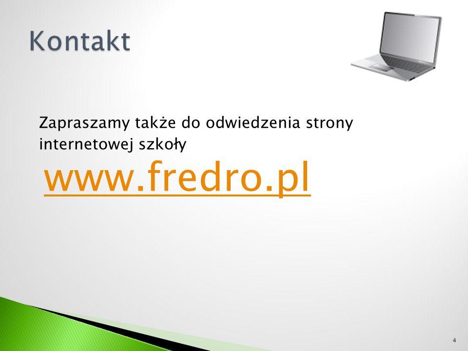 Zapraszamy także do odwiedzenia strony internetowej szkoły www.fredro.pl 4