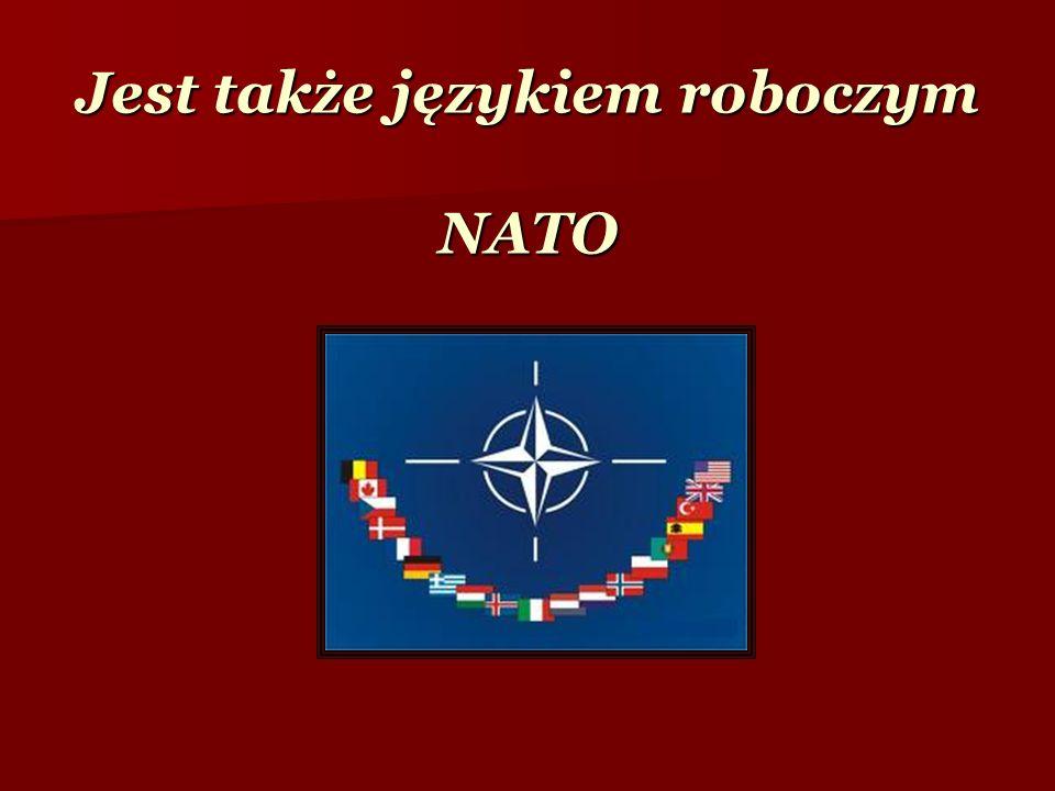 Jest także językiem roboczym NATO